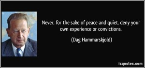 quote-never-for-the-sake-of-peace-and-quiet-deny-your-own-experience-or-convictions-dag-hammarskjold-78635